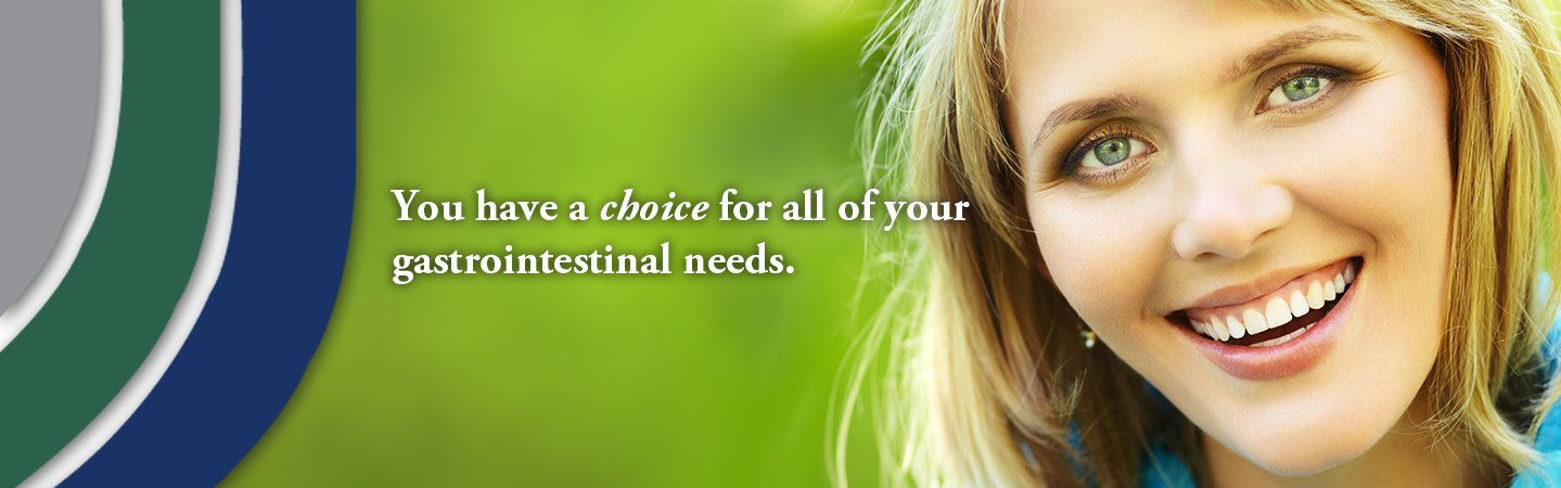 You have a choice for all of your gastrointestinal needs.